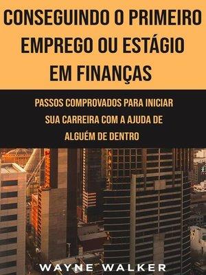cover image of Conseguindo o Primeiro Emprego ou Estágio em Finanças