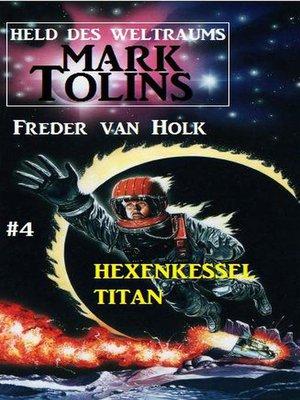 cover image of Hexenkessel Titan  Mark Tolins--Held des Weltraums #4