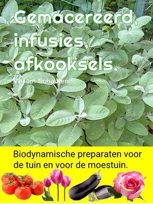 cover image of Gemacereerd, infusies, afkooksels. Biodynamische preparaten voor de tuin en voor de moestuin.
