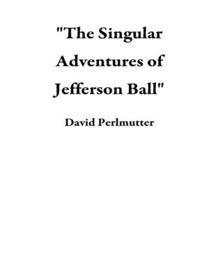 "cover image of ""The Singular Adventures of Jefferson Ball"""