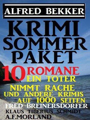 cover image of Krimi Sommer-Paket 10 Romane--Ein Toter nimmt Rache und andere Krimis auf 1000 Seiten