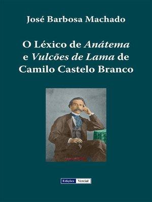 cover image of O Léxico de Anátema e Vulcões de Lama de Camilo Castelo Branco