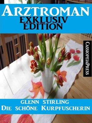 cover image of Arztroman Exklusiv Edition--Die schöne Kurpfuscherin
