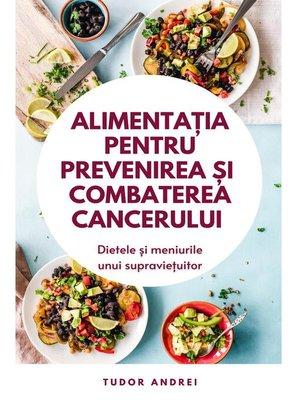 cover image of Alimentatia Pentru Prevenirea si Combaterea Cancerului--Dietele si Meniurile Unui Supravietuitor