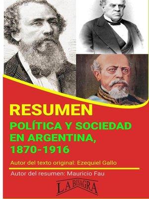 cover image of Resumen de Política y Sociedad en Argentina, 1870-1916 de Ezequiel Gallo