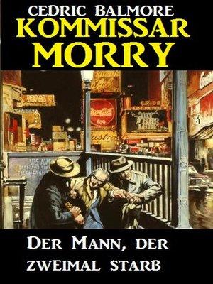 cover image of Kommissar Morry--Der Mann, der zweimal starb