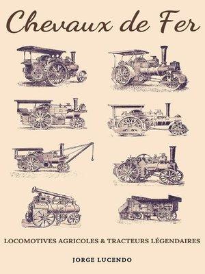 cover image of Chevaux de Fer--Locomotives Agricoles et Tracteurs Légendaires