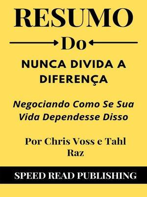cover image of Resumo Do Nunca Divida a Diferença Por Chris Voss e Tahl Raz  Negociando Como Se Sua Vida Dependesse Disso