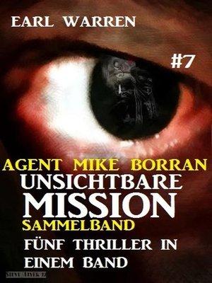 cover image of Unsichtbare Mission Sammelband #7--Fünf Thriller in einem Band
