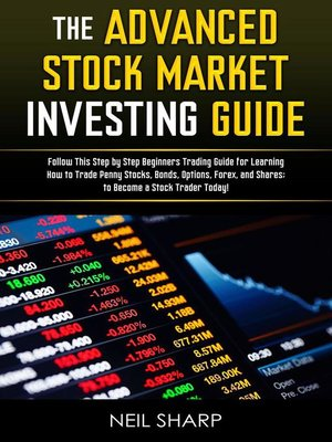 cover image of The Advanced Stock Market Investing Guide Follow This Step by Step Beginners Trading Guide for Learning How to Trade Penny Stocks, Bonds, Options, Forex, and Shares; to Become a Stock Trader Today!