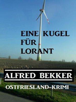 cover image of Alfred Bekker Ostfriesland-Krimi Eine Kugel für Lorant
