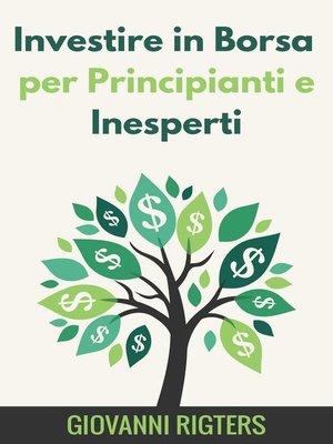 cover image of Investire in Borsa per Principianti e Inesperti