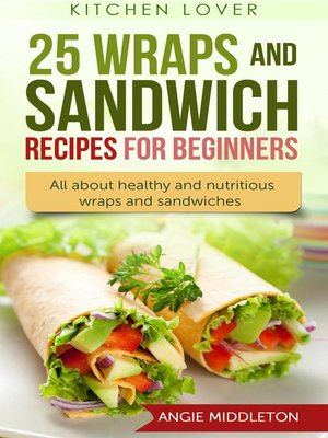 cover image of 25 Wraps and Sandwich Recipes for Beginners