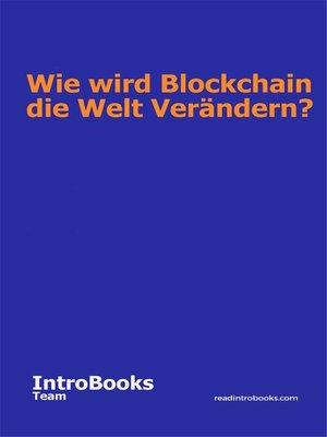 cover image of Wie wird Blockchain die Welt Verändern?