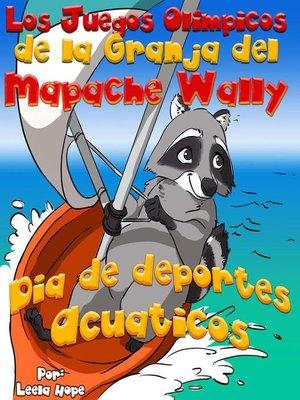 cover image of Los Juegos Olímpicos de la Granja del Mapache Wally Día de Deportes Acuáticos