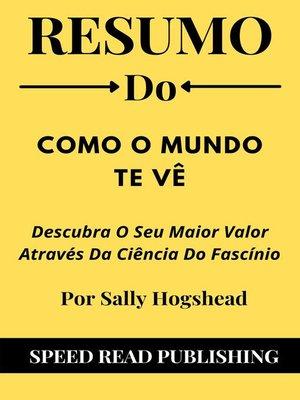 cover image of Resumo Do Como O Mundo Te Vê  Por Sally Hogshead Descubra O Seu Maior Valor Através Da Ciência Do Fascínio