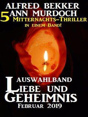 cover image of Auswahlband Liebe und Geheimnis Februar 2019 – 5 Mitternachts-Thriller in einem Band!