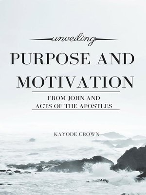 cover image of Unveiling Purpose and Motivation From John and Acts of the Apostles
