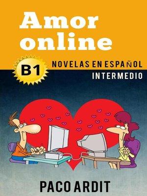 cover image of Amor online--Novelas en español para intermedios (B1)