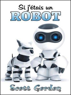 cover image of Si j'étais un robot