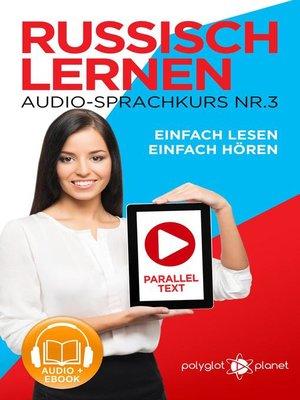 cover image of Russisch Lernen Einfach Lesen | Einfach Hören | Paralleltext Audio-Sprachkurs Nr. 3