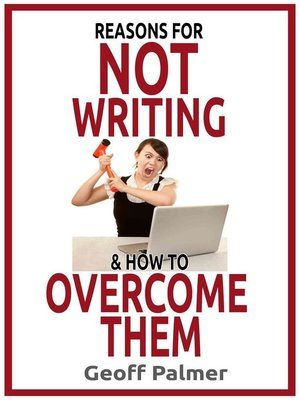 cover image of Reasons for Not Writing & How to Overcome Them