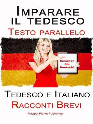 cover image of Imparare il tedesco--Testo parallelo--Racconti Brevi (Tedesco e Italiano)