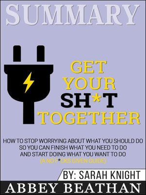 cover image of Summary of Get Your Sh*t Together