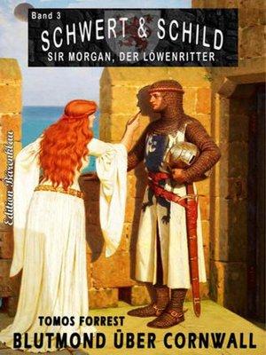 cover image of Schwert und Schild– Sir Morgan, der Löwenritter  Band 3