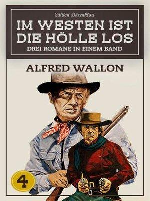 cover image of Im Westen ist die Hölle los Band 4--3 Romane in einem Band