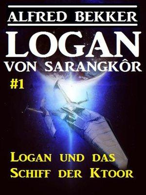 cover image of Logan von Sarangkôr #1--Logan und das Schiff der Ktoor