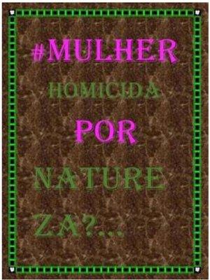 cover image of #Mulher homicida por natureza?...