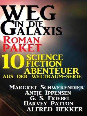 cover image of Roman-Paket Weg in die Galaxis 10 Science Fiction Abenteuer aus der Weltraum-Serie