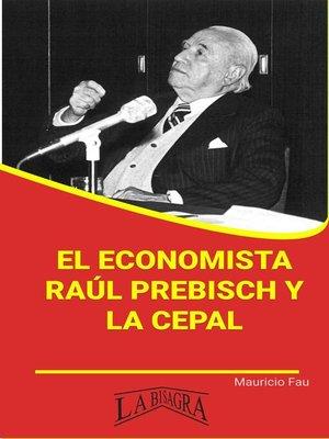 cover image of El economista Raúl Prebisch y la CEPAL