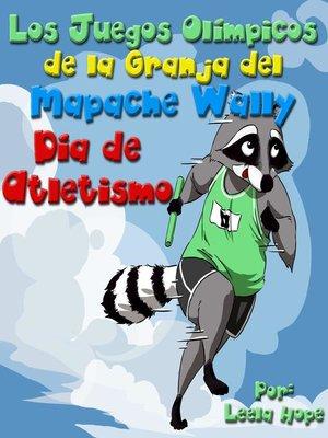 cover image of Los Juegos Olímpicos de la Granja del Mapache Wally El Día de Atletismo