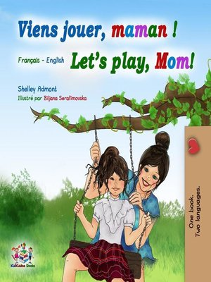 cover image of Viens jouer, maman ! Let's Play, Mom!