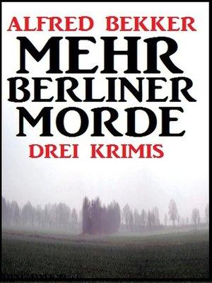 cover image of Drei Alfred Bekker Krimis--Mehr Berliner Morde