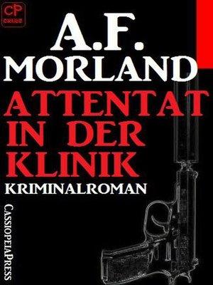 cover image of A.F. Morland Kriminalroman--Attentat in der Klinik