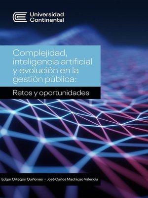 cover image of Complejidad, inteligencia artificial y evolución en la gestión pública