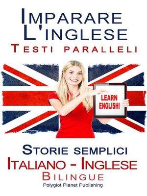 cover image of Imparare l'inglese--Testi paralleli--Storie semplici (Italiano--Inglese) Bilingue