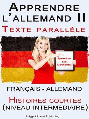 cover image of Apprendre l'allemand II--Texte parallèle--Histoires courtes (Français--Allemand) [niveau intermédiaire]