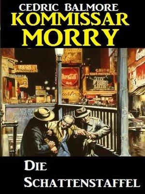 cover image of Kommissar Morry--Die Schattenstaffel