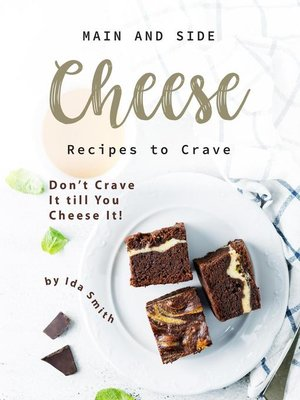 cover image of Main and Side Cheese Recipes to Crave