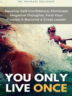 cover image of You Only Live Once Develop Self-Confidence, Eliminate Negative Thoughts, Find Your Passion & Become a Great Leader