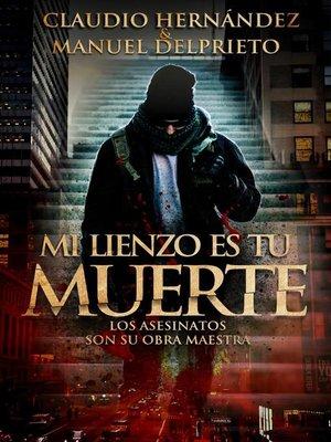 cover image of Mi lienzo es tu muerte