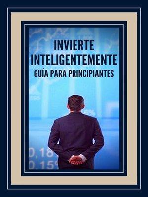 cover image of Invierte Inteligentemente Guía Para Principiantes