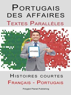cover image of Portugais des affaires--Texte parallèle--Histoires courtes (Français--Portugais)