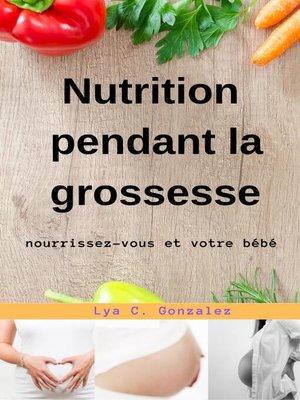 cover image of Nutrition pendant la grossesse  nourrissez-vous et votre bébé