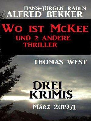 cover image of Drei Krimis März 2019/I--Wo ist McKee und 2 andere Thriller