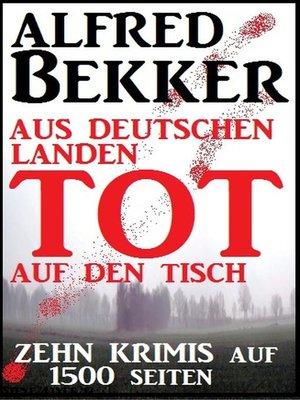 cover image of Zehn Krimis auf 1500 Seiten--Aus deutschen Landen tot auf den Tisch